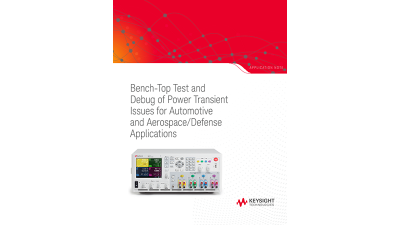 Bench-Top Test and Debug of Power Transient Issues for Automotive and Aerospace/Defense Applications