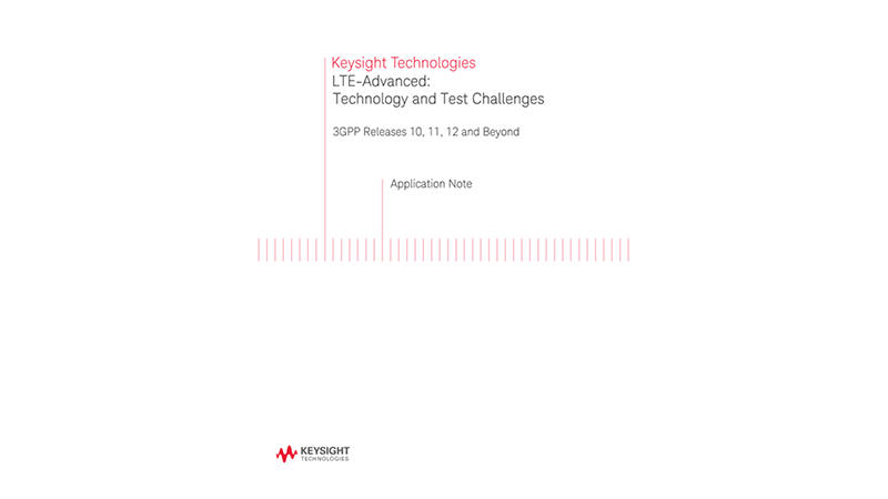 LTE Advanced: Technology and Test Challenges - 3GPP Releases 10, 11, 12 and Beyond