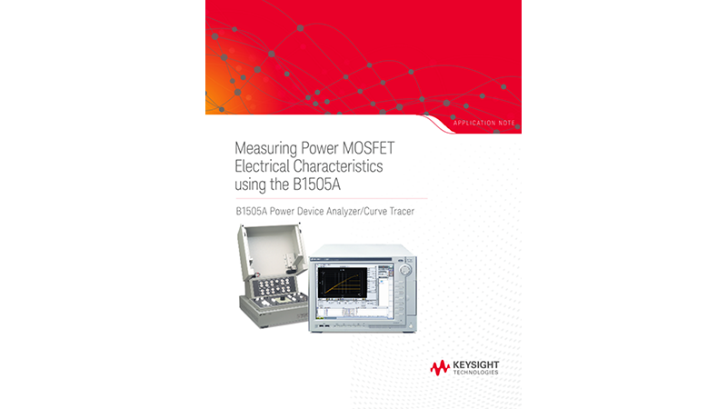 Measuring Power MOSFET Characteristics Using the B1505A