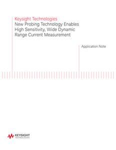 New Probing Technology Enables High Sensitivity, Wide Dynamic Range Current Measurement
