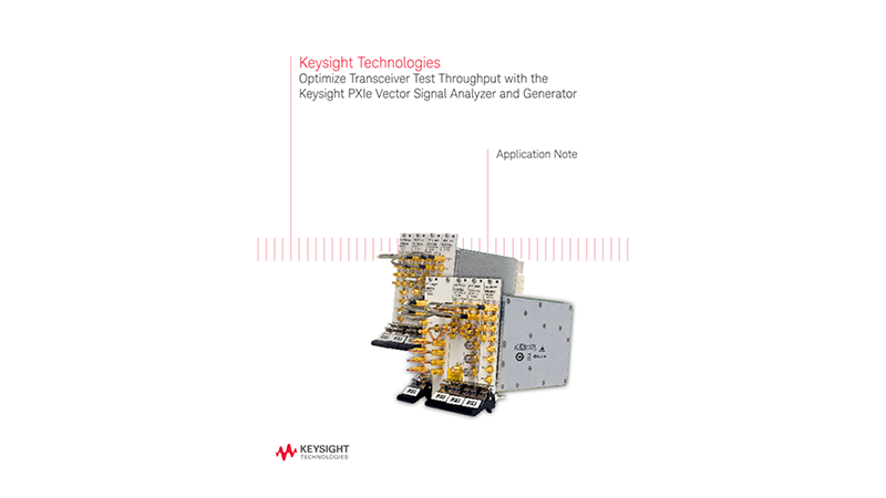 Optimize Transceiver Test Throughput with the Keysight PXIe Vector Signal Analyzer and Generator - A
