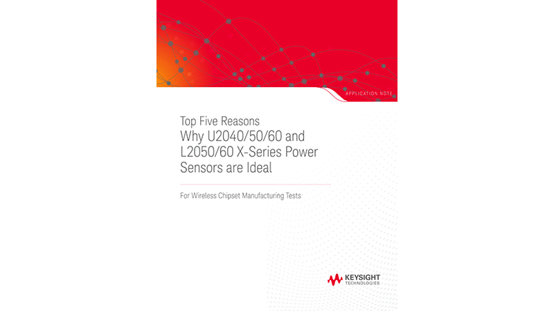 Top Five Reasons Why U2040/50/60 and L2050/60 X-Series Power Sensors are Ideal