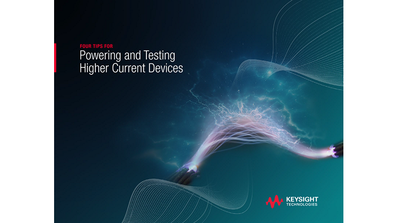 Four Tips for Powering and Testing Higher Current Devices