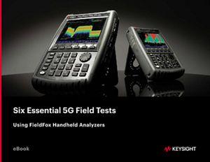 Six Essential 5G Field Tests Using FieldFox Handheld Analyzers