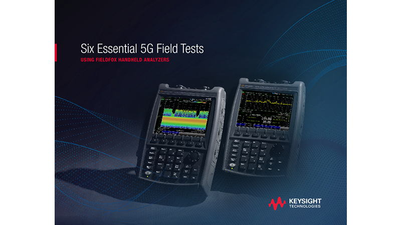 Six Essential 5G Field Tests Using FieldFox Handheld Analyzers