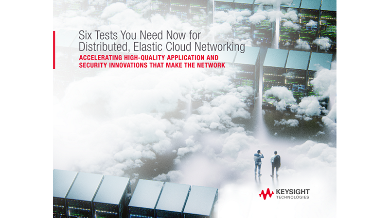 Six Tests You Need Now for Distributed, Elastic Cloud Networking