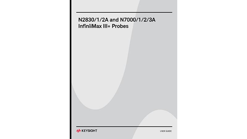 Keysight N2830/1/2A and N7000/1/2/3A InfiniiMax III+ Probes User's Guide