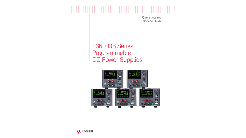 E36100B Series Programmable DC Power Supplies Operating and Service Guide