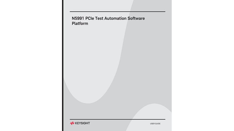N5991 PCIe Test Automation Software Platform User Guide