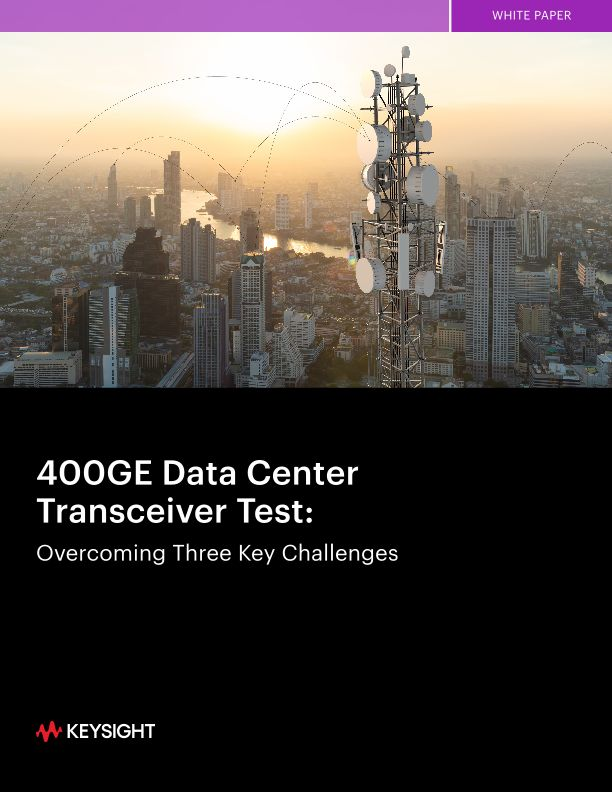400GE Data Center Transceiver Test: Overcoming Three Key Challenges
