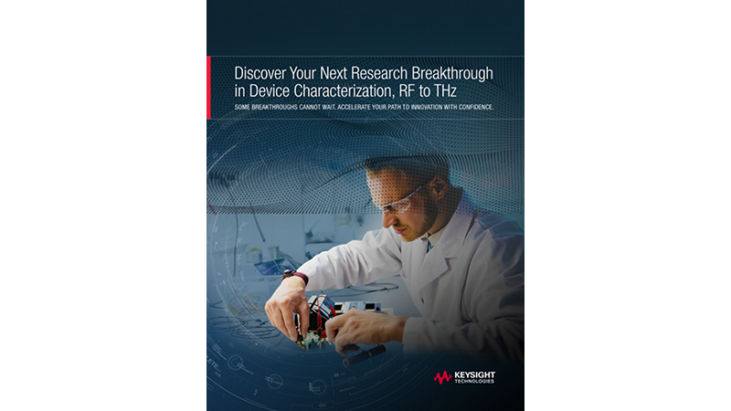 Discover Your Next Research Breakthrough in Device Characterization, RF to THz