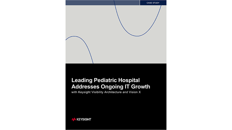Leading Pediatric Hospital Addresses Ongoing IT Growth with Keysight Visibility Fabric and Vision X