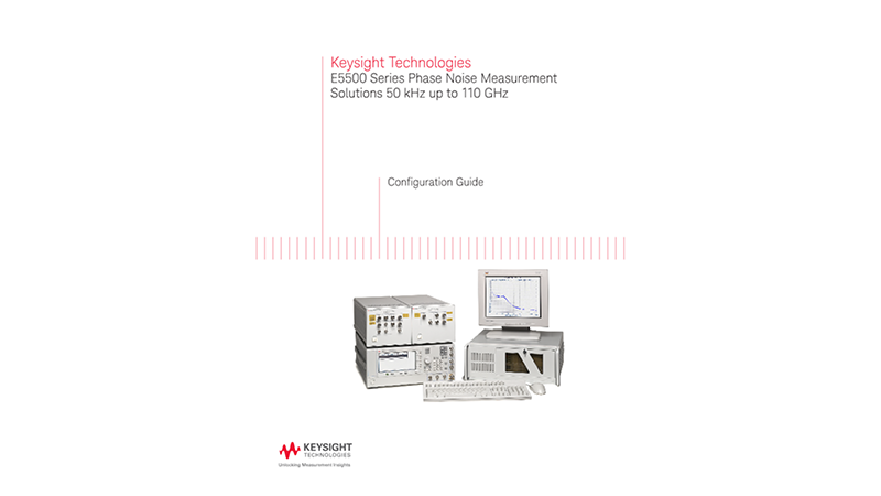 E5500 Series Phase Noise Measurement Solutions 50 kHz up to 110 GHz – Configuration Guide