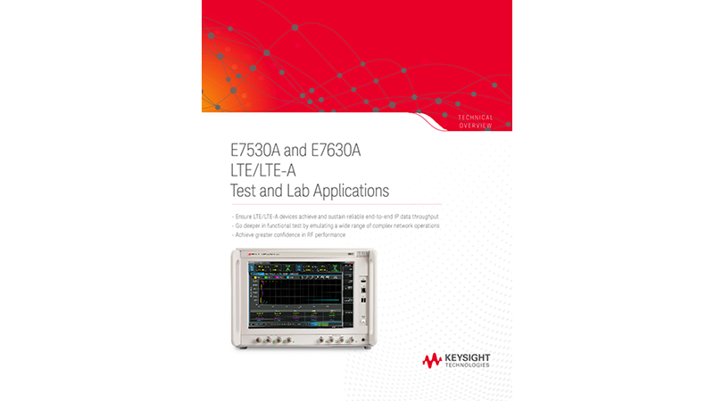 E7530A and E7630A LTE/LTE-A Test and Lab Applications