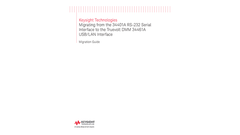Migrating from the 34401A RS-232 Serial Interface to the Truevolt DMM 34461A USB/LAN Interface - Migration Guide