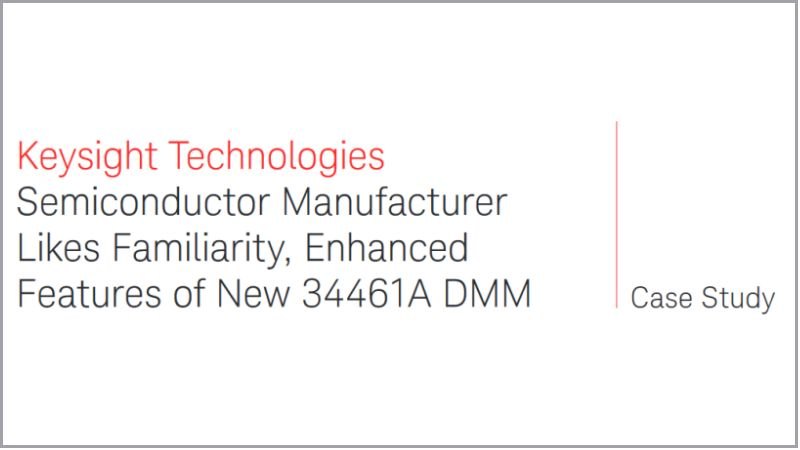 Semiconductor Manufacturer Likes Familiarity, Enhanced Features of the New 34461A