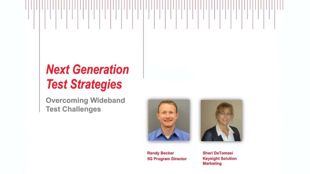 Next Generation Test Strategies Overcoming Wideband Test Challenges