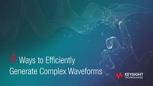 4 Ways to Efficiently Generate Complex Waveforms