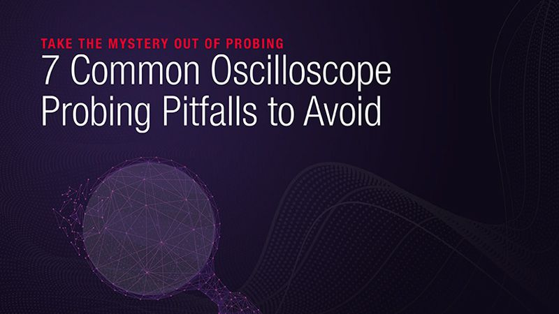 7 Common Oscilloscope Probing Pitfalls to Avoid