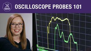 Oscilloscope Probes 101 – Engineering Essentials