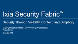 Ixia Security Fabric: Security Through Visibility, Context, and Simplicity