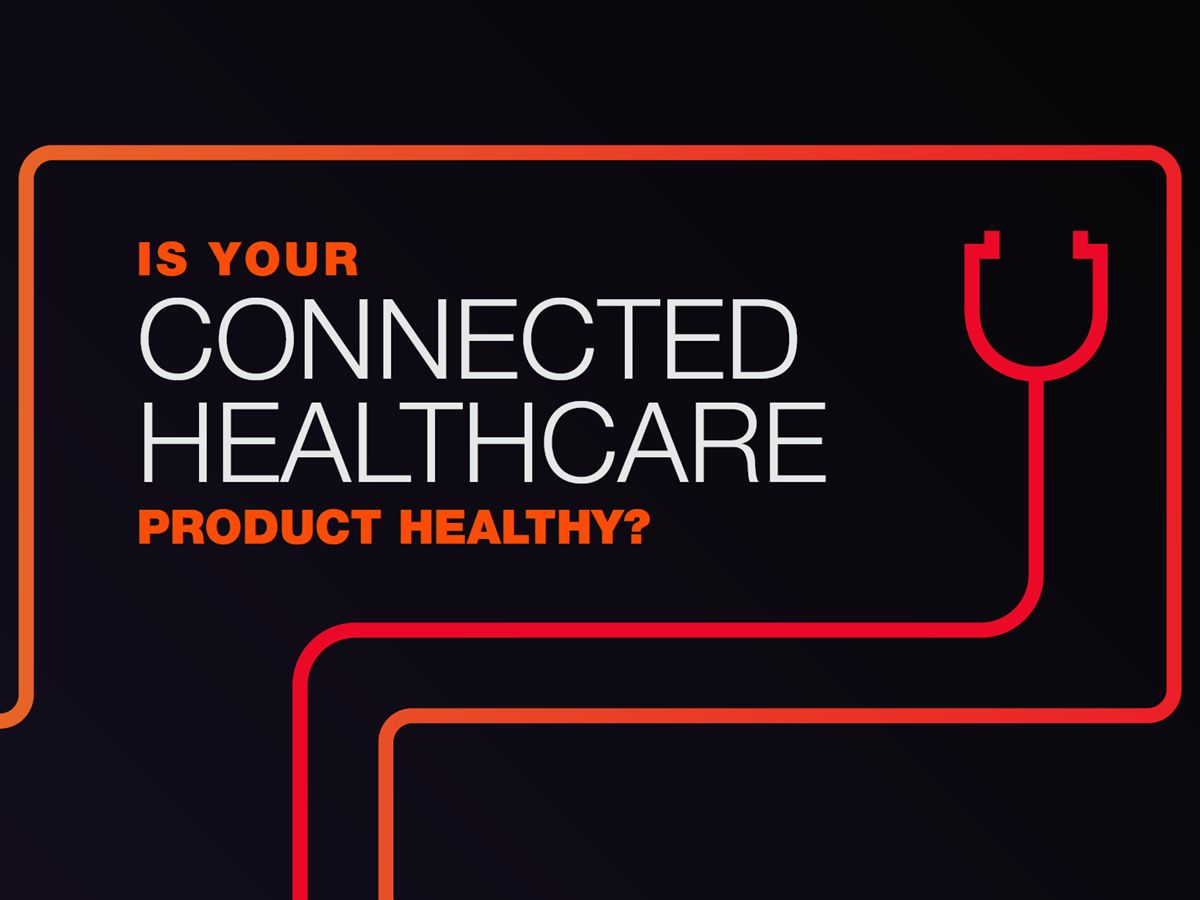 Is Your Connected Healthcare Product Healthy?
