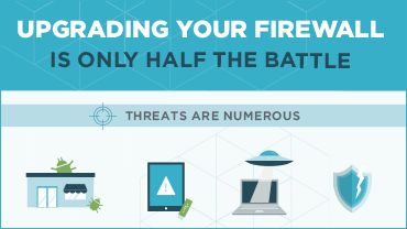 Infographic: Upgrading Your Firewall is Half the Battle